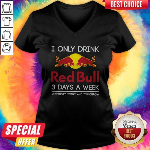I Only Drink Red Bull 3 Days A Week Yesterday Today And Tomorrow V- neck