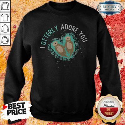 I Otterly Adore You Sweatshirt