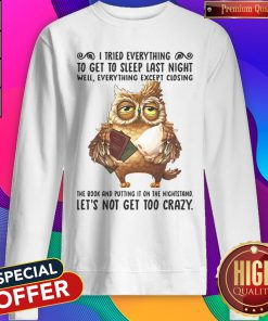 I Tried Everything To Get To Sleep Last Night Well Everything Except Closing Owl Book Sweatshirt