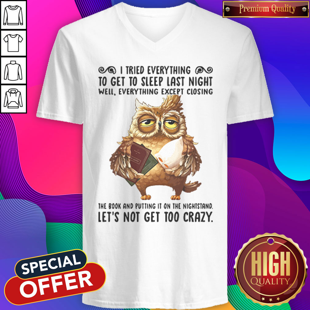 I Tried Everything To Get To Sleep Last Night Well Everything Except Closing Owl Book   V- neck