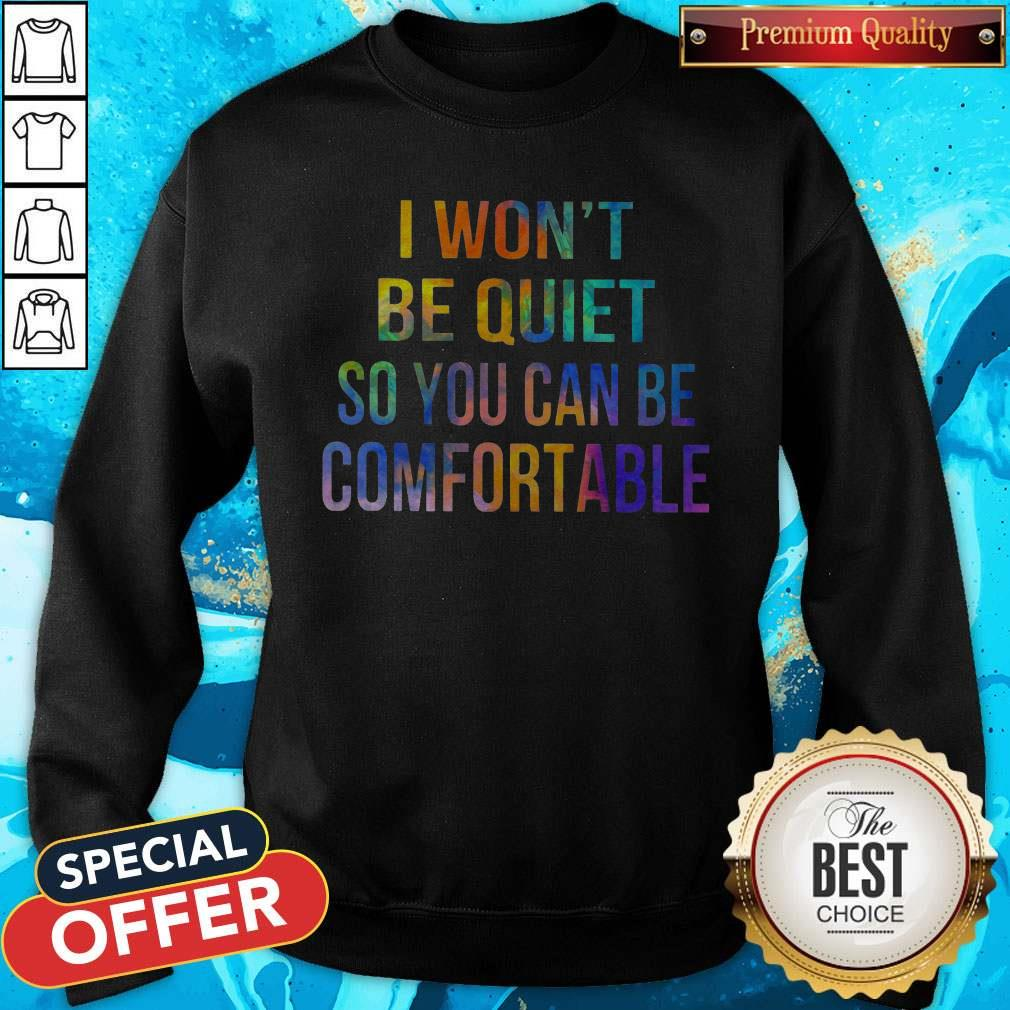 I Won't Be Quiet So You Can Be Comfortable Sweatshirt