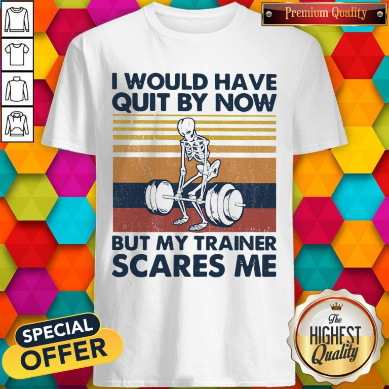 I Would Have Quit By Now But My Trainer Scares Me Vintage Shirt