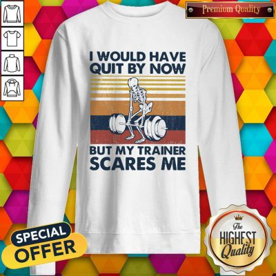 I Would Have Quit By Now But My Trainer Scares Me Vintage Sweatshirt