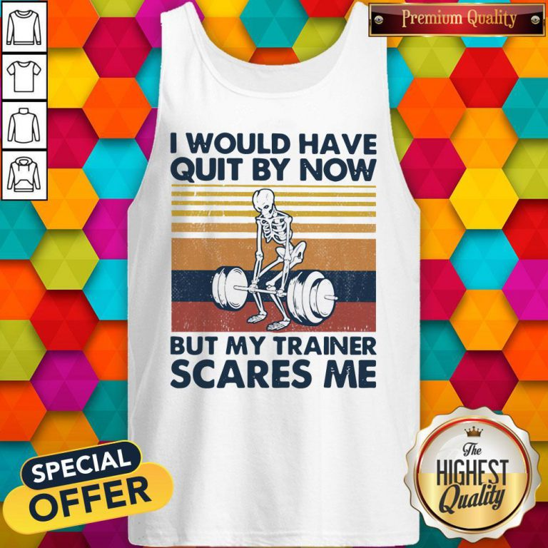 I Would Have Quit By Now But My Trainer Scares Me Vintage Tank Top
