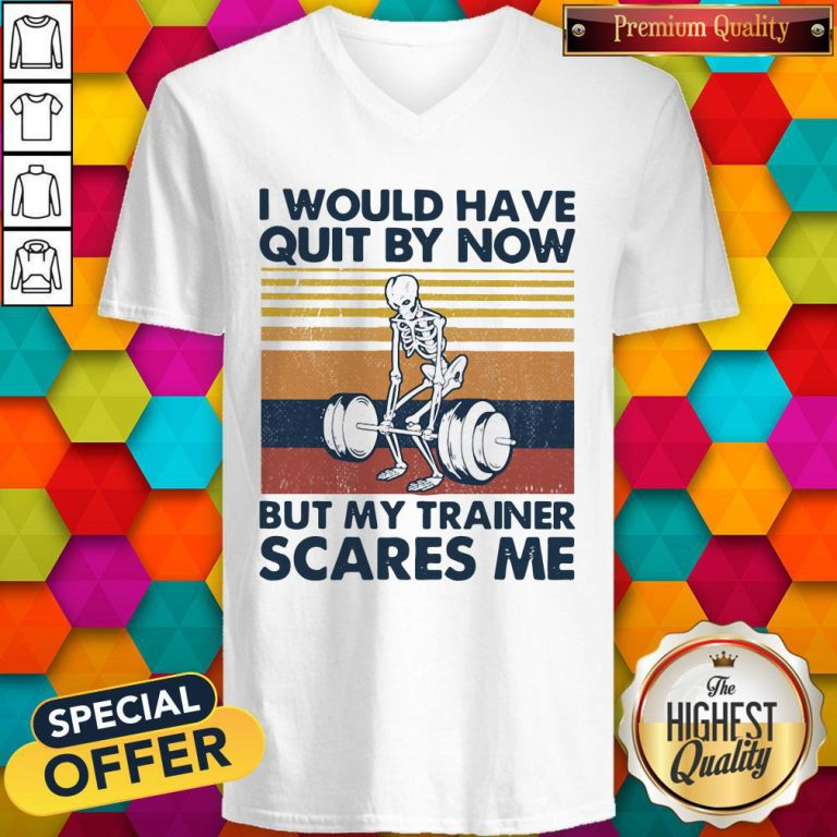 I Would Have Quit By Now But My Trainer Scares Me Vintage V- neck
