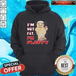 I'm Not Fat I'm Fluffy Hoodiea