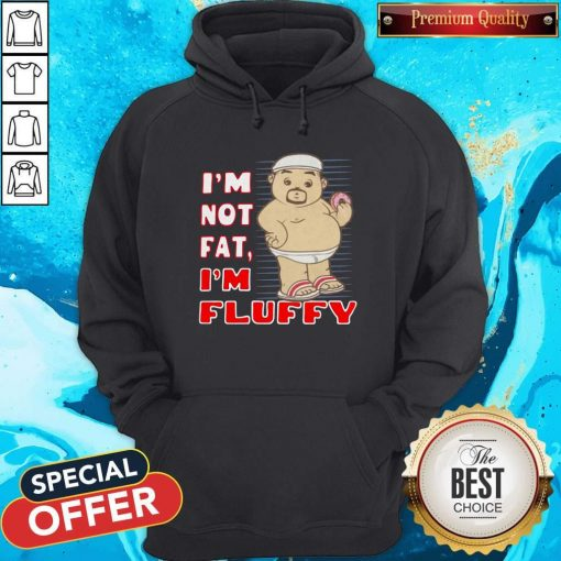 I'm Not Fat I'm Fluffy Hoodiea