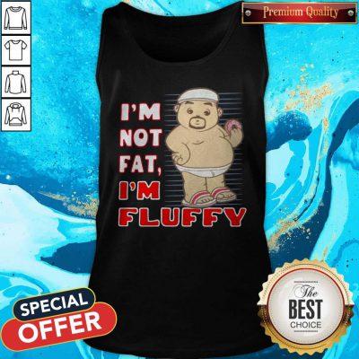 I'm Not Fat I'm Fluffy Tank Top