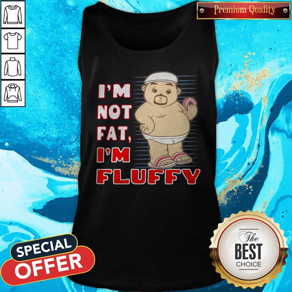 I'm Not Fat I'm Fluffy Tank Top