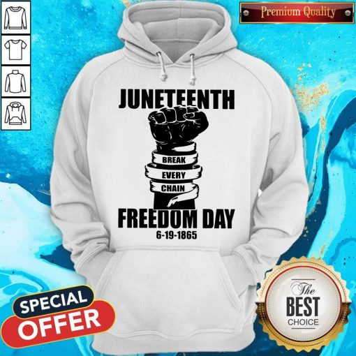 Juneteenth Break Every Chain Freedom Day 6 19 1865 Juneteenth Break Every Chain Freedom Day 6 19 1865 Hoodie