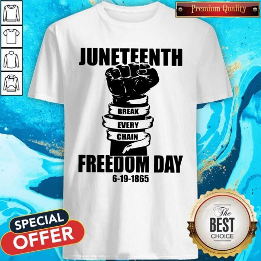 Juneteenth Break Every Chain Freedom Day 6 19 1865 Shirt