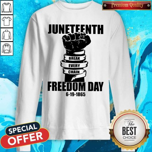Juneteenth Break Every Chain Freedom Day 6 19 1865 Sweatshirt