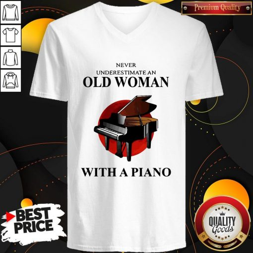 Never Underestimate An Old Woman With A Piano V- neck