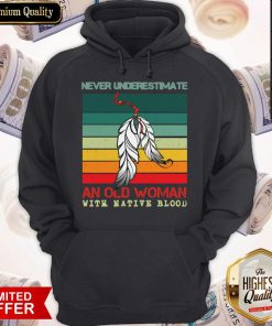 Never Underestimate An Old Woman With Native Blood Vintage Hoodiea