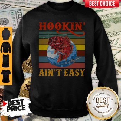 Nice Hookin' Ain't Easy Funny Fishing Vintage Sweatshirt