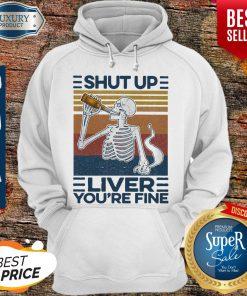 Nice Shut Up Liver You're Fine Skull Vintage Hoodie