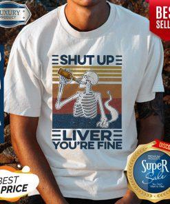 Nice Shut Up Liver You're Fine Skull Vintage Shirt