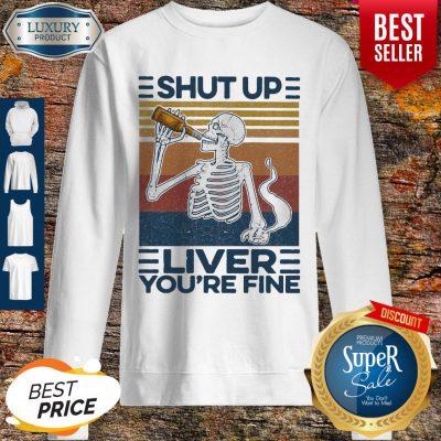 Nice Shut Up Liver You're Fine Skull Vintage Sweatshirt