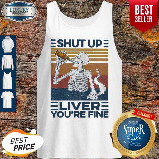 Nice Shut Up Liver You're Fine Skull Vintage Tank Top