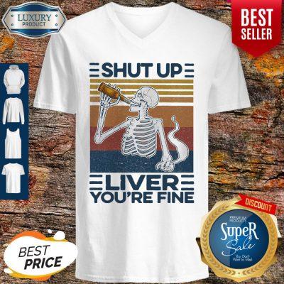Nice Shut Up Liver You're Fine Skull Vintage V-neck