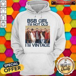 Official BSB Girl I'm Not Old I'm Vintage Hoodiea
