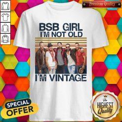 Official BSB Girl I'm Not Old I'm Vintage Shirt