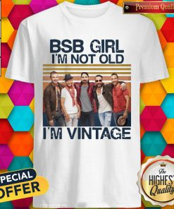 Official BSB Girl I'm Not Old I'm Vintage Shirt