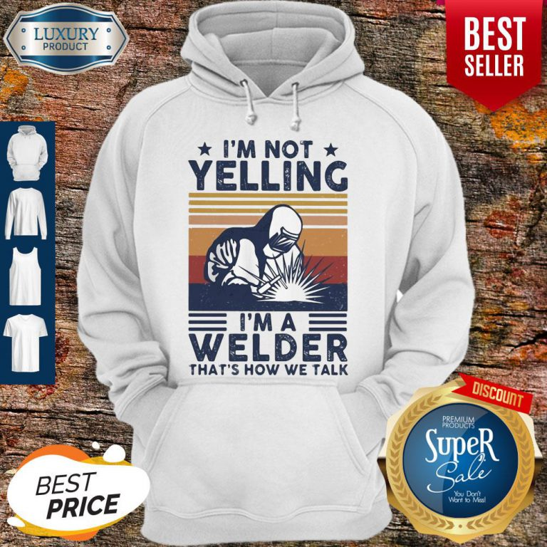 OfficialI'm Not Yelling I'm A Welder That's How We Talk Hoodie