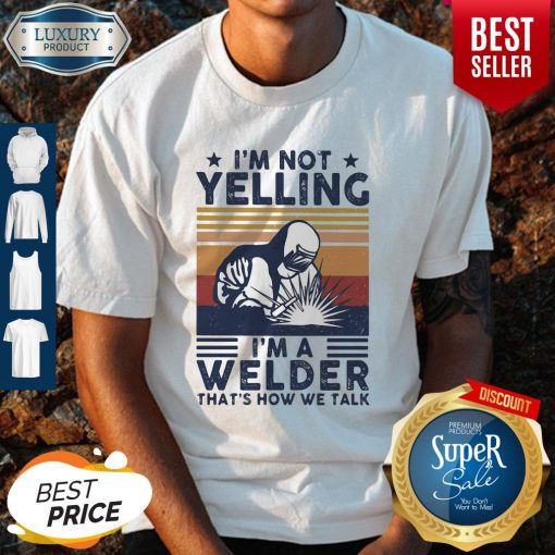 OfficialI'm Not Yelling I'm A Welder That's How We Talk Shirt