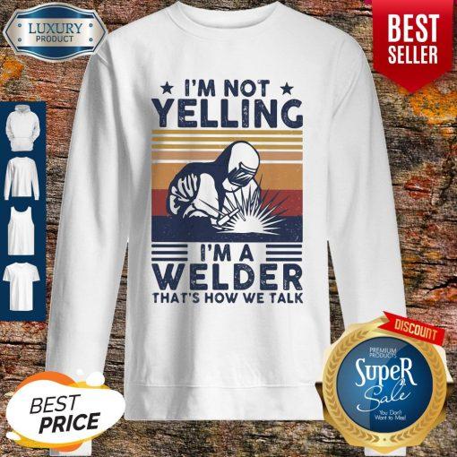 OfficialI'm Not Yelling I'm A Welder That's How We Talk Sweatshirt