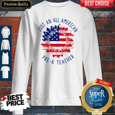 Official Just An All American Pre k Teacher Sweatshirt
