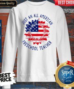 Official Just an all American Preschool Teacher Sweatshirt