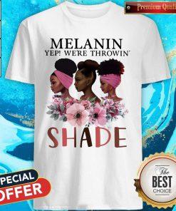 Premium Black Queen Melanin Yep We're Throw Shade Shirt