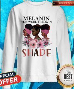 Premium Black Queen Melanin Yep We're Throw Shade Sweatshirt
