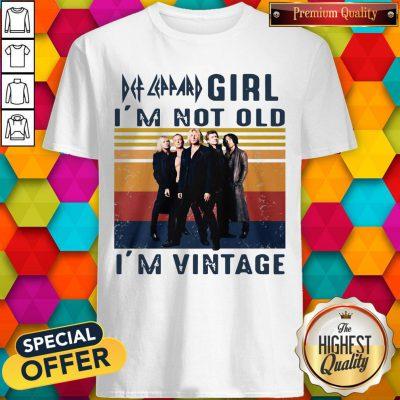 Premium Def Leppard Girl I'm Not Old I'm Vintage Shirt