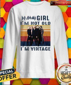 Premium Def Leppard Girl I'm Not Old I'm Vintage Sweatshirt