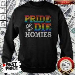Pride Or Die Homies LGBT shirt Classic Sweatshirt