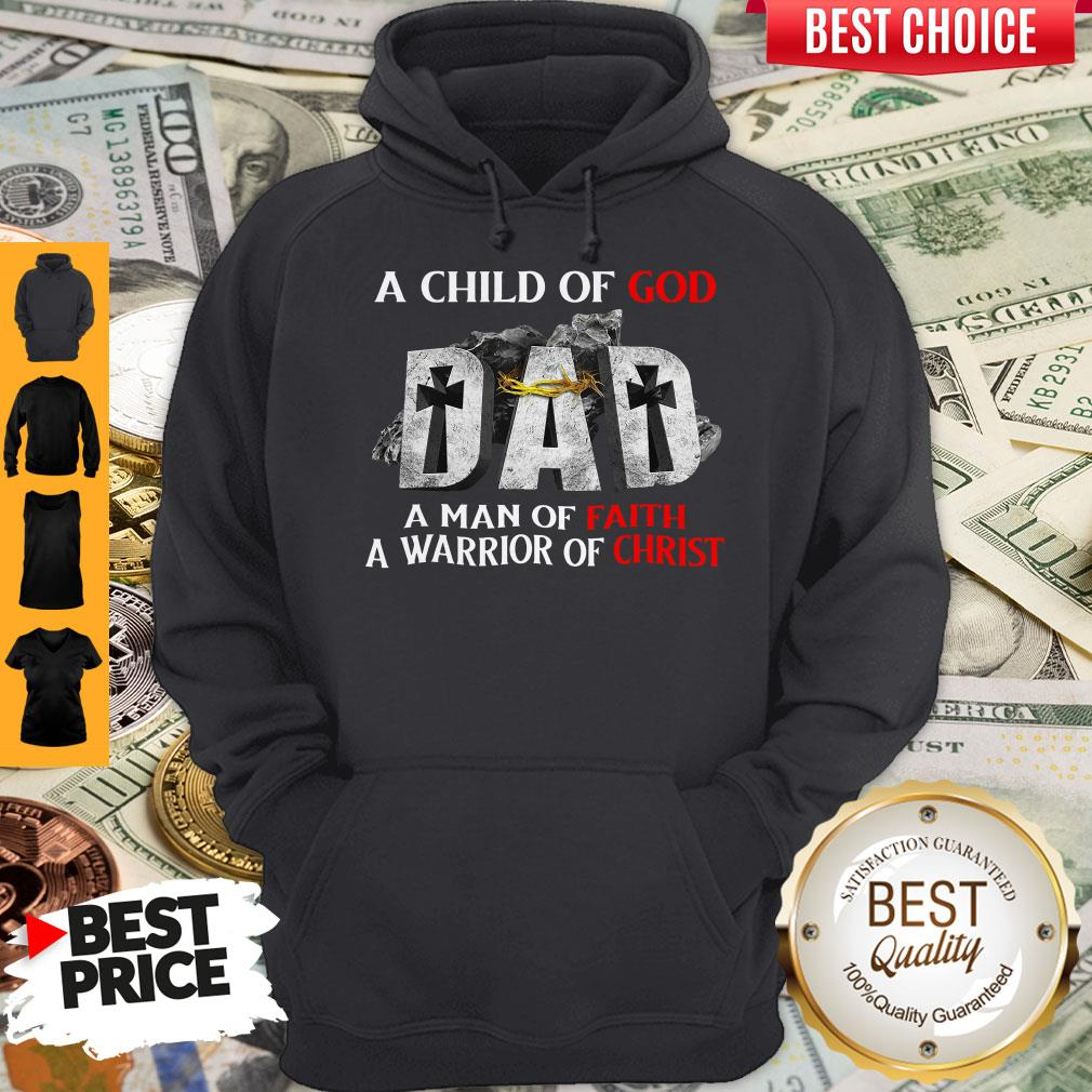 Pro A Child Of God Dad A Man Of Faith A Warrior Of Christ Hoodie