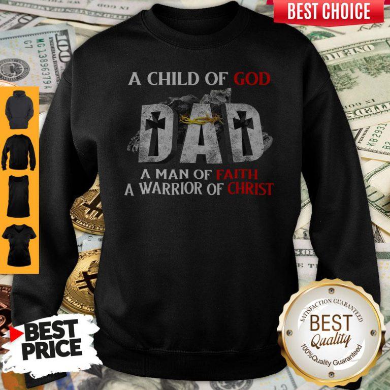 Pro A Child Of God Dad A Man Of Faith A Warrior Of Christ Sweatshirt