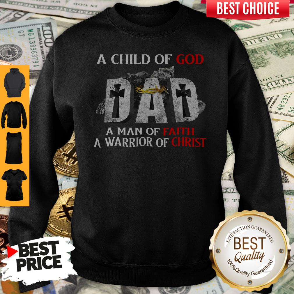 Pro A Child Of God Dad A Man Of Faith A Warrior Of Christ Sweatshirt