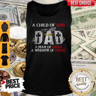 Pro A Child Of God Dad A Man Of Faith A Warrior Of Christ Tank Top