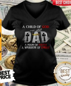 Pro A Child Of God Dad A Man Of Faith A Warrior Of Christ V-neck