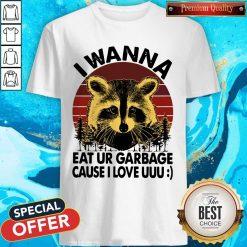 Racoon I Wanna Eat Ur Garbage Cause I Love Uuu Vintage Shirt