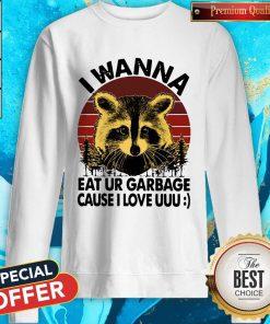 Racoon I Wanna Eat Ur Garbage Cause I Love Uuu Vintage Sweatshirt