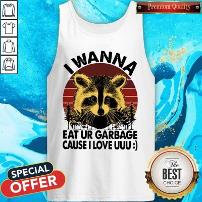 Racoon I Wanna Eat Ur Garbage Cause I Love Uuu Vintage Tank Top