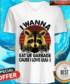 Racoon I Wanna Eat Ur Garbage Cause I Love Uuu Vintage V- neck