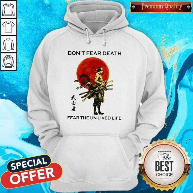 Samurai Moon Don't Fear Death Fear The Unlived Life Hoodiea
