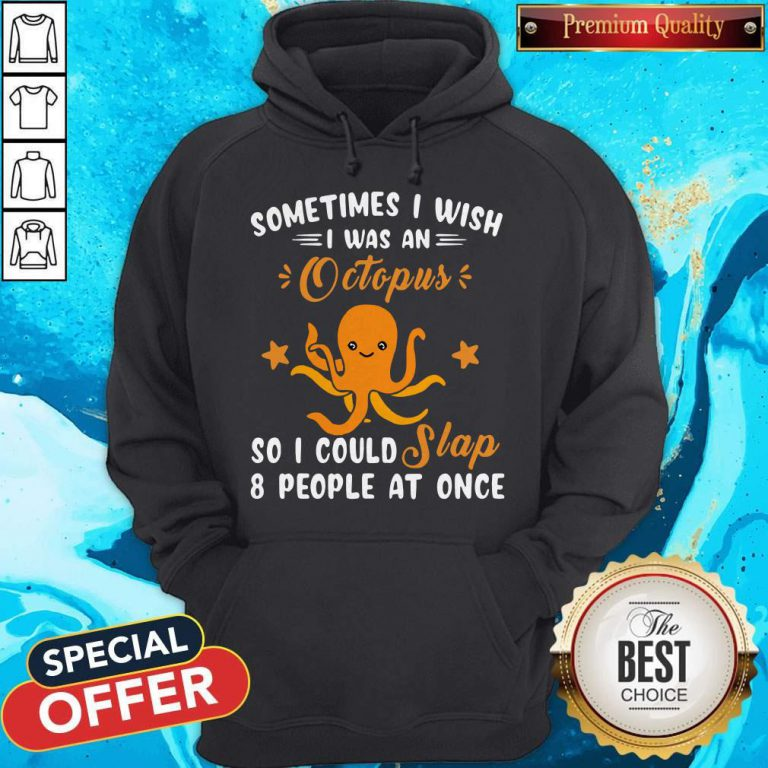 Sometimes I Wish I Was An Octopus So I Could Slap 8 People At Once Hoodie