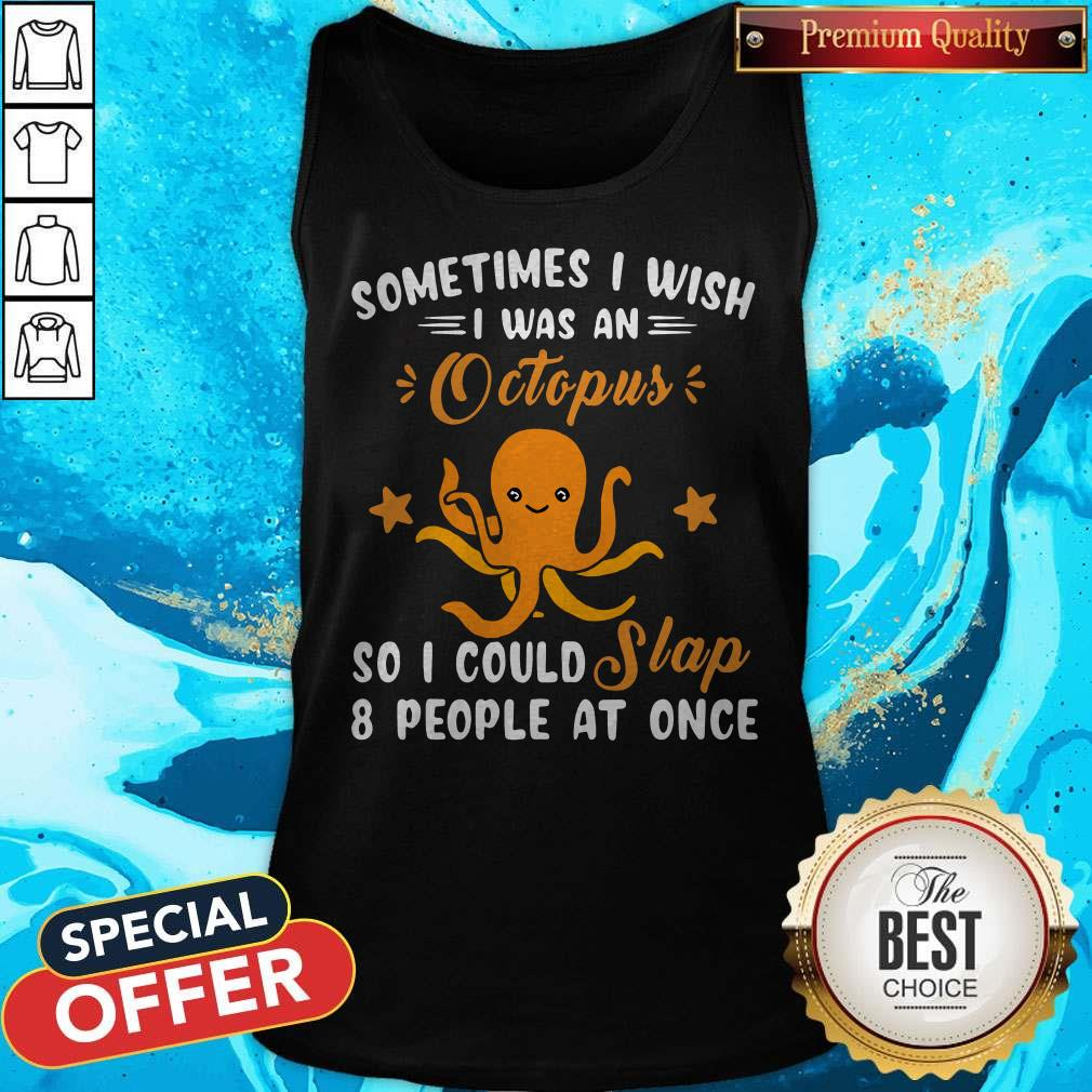 Sometimes I Wish I Was An Octopus So I Could Slap 8 People At Once   Tank Top
