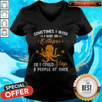 Sometimes I Wish I Was An Octopus So I Could Slap 8 People At Once V-neck